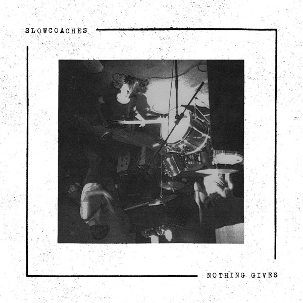 Slowcoaches - Nothing Gives