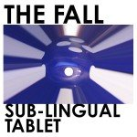 <b>Musik in 1.000 Zeichen: The Fall – »Sub-Lingual Tablet«</b>