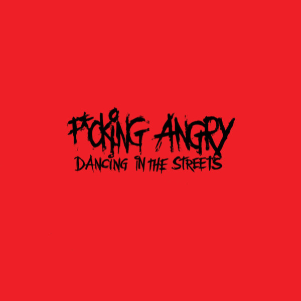 F-cking Angry - Dancing In The Streets