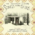 <b>Musik in 1.000 Zeichen: The Wainwright Sisters - »Songs In The Dark«</b>