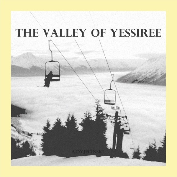 A. Dyjecinski - The Valley Of Yessiree