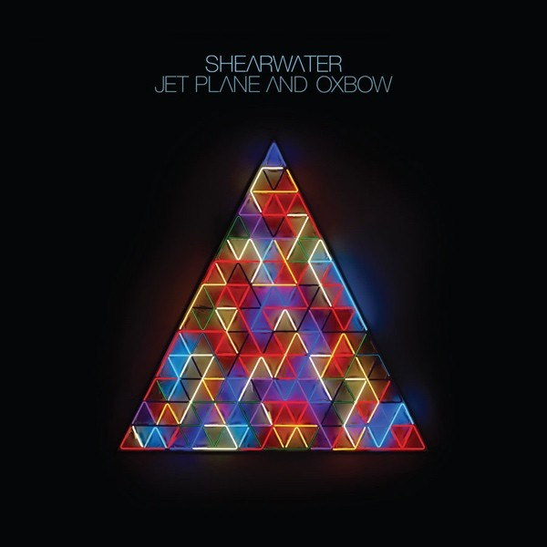 Shearwater - Jet Plane and Oxbow