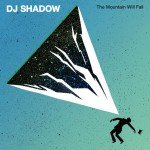 <b>Musik in 1.000 Zeichen: DJ Shadow – »The Mountain Will Fall«</b>