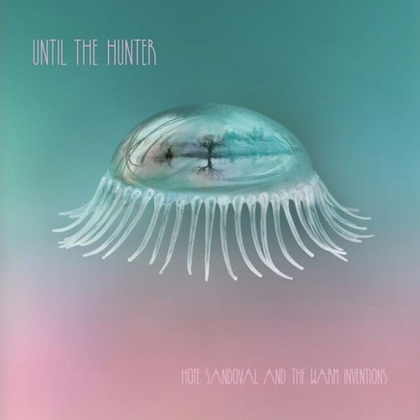 hope-sandoval-and-the-warm-inventions-until-the-hunter