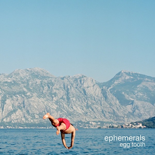Ephemerals - Egg Tooth
