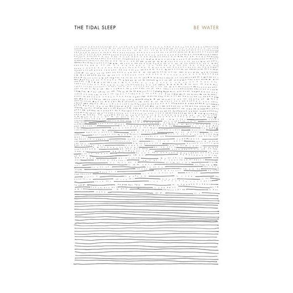 The Tidal Sleep - Be Water