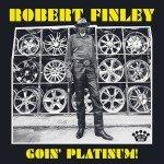 Robert Finley - Goin' Platinum!