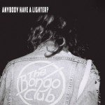 The Bongo Club - Anybody Have A Lighter?