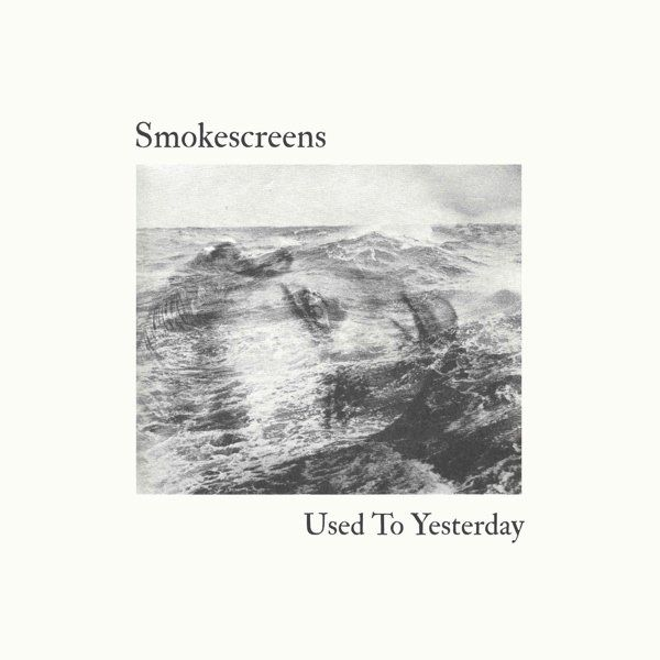 Smokescreens - Used To Yesterday